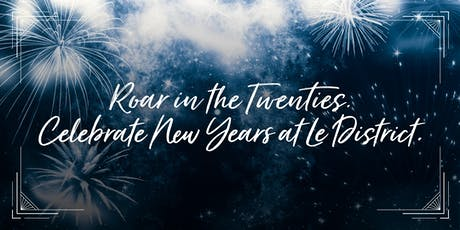 Roar in the Twenties! Celebrate New Years at Le District tickets