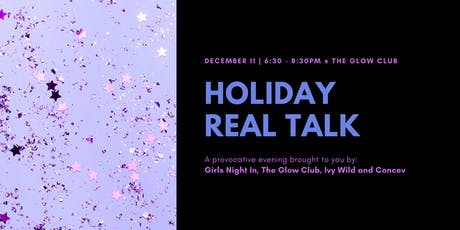 Holiday Real Talk w/ Girls Night In, The Glow Club, Ivy Wild + Concev tickets