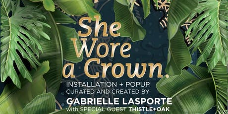 """She Wore a Crown"" - Art Installation & Pop Up by Gabrielle Lasporte tickets"