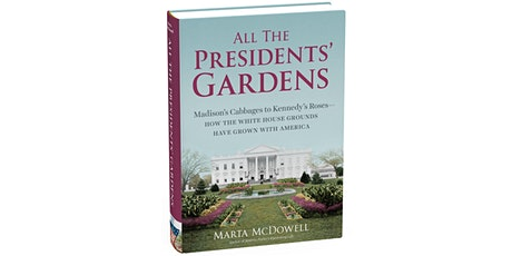 All the Presidents' Gardens: Madison's Cabbages to Kennedy's Roses – How th tickets