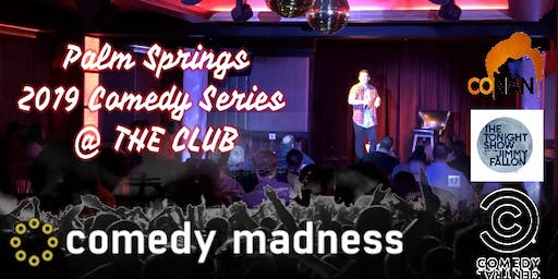 PALM SPRINGS STAND UP COMEDY SERIES PRESENTED BY COMEDY MADNESS