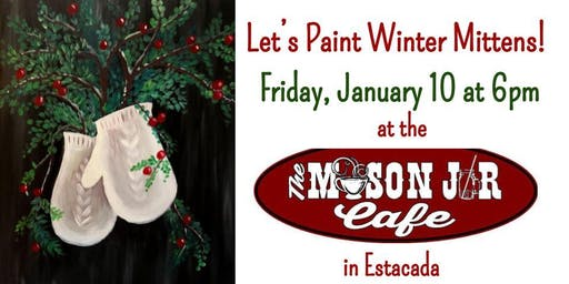 Winter Mittens at The Mason Jar Cafe Jan 10