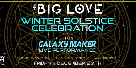 THE BIG LOVE Ecstatic Dance: Winter Solstice Celebration feat. Galaxy Maker tickets