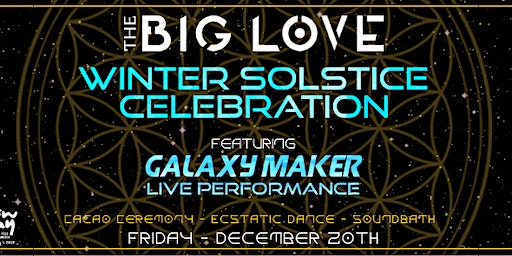 THE BIG LOVE Ecstatic Dance: Winter Solstice Celebration feat. Galaxy Maker