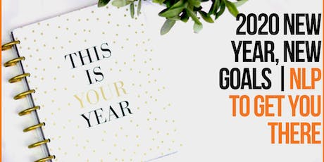 2020 New Year, New Goals, New NLP Methods to Get You There tickets