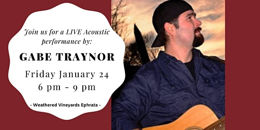 Gabe Traynor - LIVE at Weathered Vineyards Ephrata