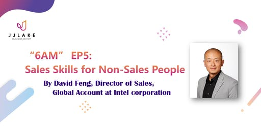 """""""6AM"""" EP5: Sales Skills for Non-Sales People, by David Feng"""