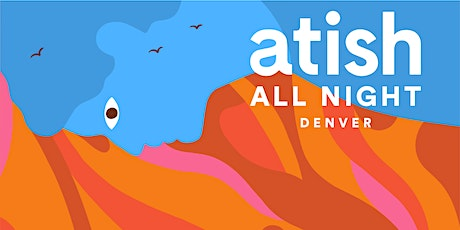 Atish All Night: Denver tickets
