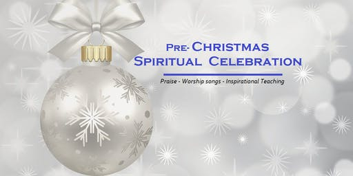 Pre-Christmas Spiritual Celebration:  Praise, Worship,Teaching