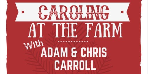 CAROLING at the FARM with ADAM & CHRIS CARROLL