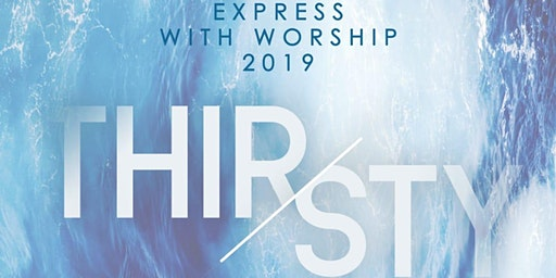 Express with Worship: Thirsty 2019