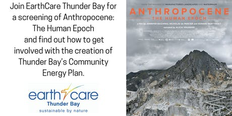 EarthCare Thunder Bay presents Anthropocene: The Human Epoch  tickets