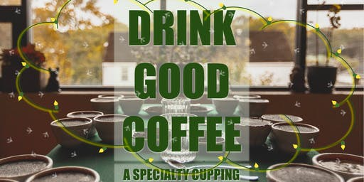 DRINK GOOD COFFEE - Specialty Coffee Cupping