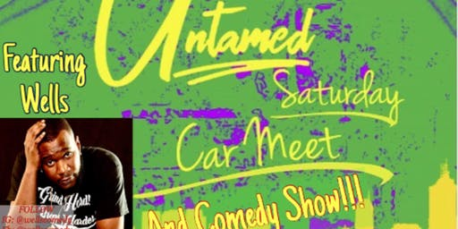 UNTAMED SATURDAYS Car Meet & Comedy Show