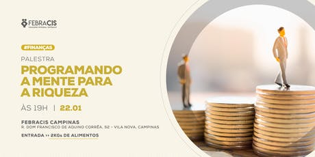[CAMPINAS/SP] 22/01 | Palestra Programando a mente para a riqueza ingressos