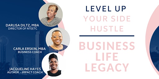 LEVEL UP - SIDE HUSTLE: BUSINESS. LIFE. LEGACY