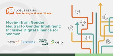 Moving from Gender Neutral to Gender Intelligent: Inclusive Digital Finance tickets