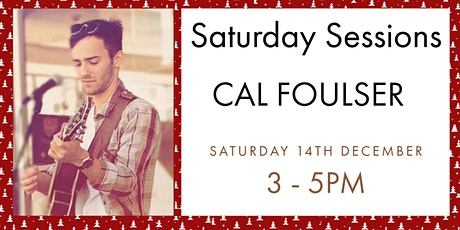 Saturday Sessions - Cal Foulser tickets