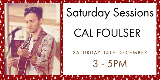 Saturday Sessions - Cal Foulser