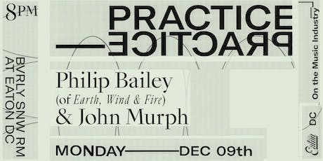 Practice Practice with Philip Bailey of Earth Wind and Fire and John Murph tickets