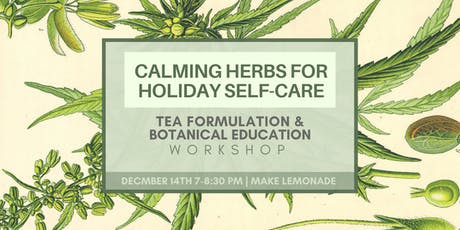 Calming Herbs for Holiday Self-Care  | Tea formulation +Botanical Education tickets