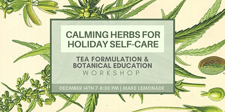 Calming Herbs for Holiday Self-Care    Tea formulation +Botanical Education tickets