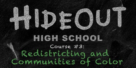Hideout High School | Course #3: Redistricting and Communities of Color tickets