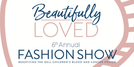 6th Annual Beautifully Loved Fashion Show Benfitting Dell Children's CBCC tickets