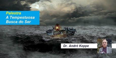 Palestra A Tempestuosa Busca do Ser – Dr. André Keppe ingressos