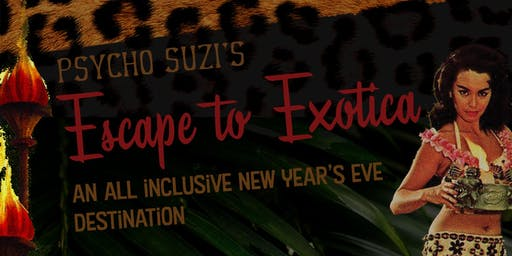 New Year's Eve at Psycho Suzi's - Escape to Exotica
