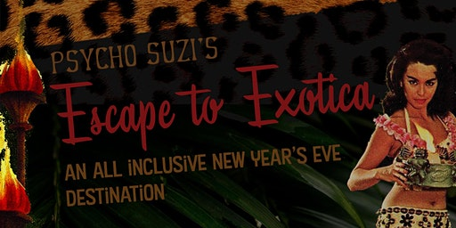 New Year's Eve at Psycho Suzi's - Escape to Exotica