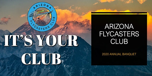 It's Your Club, Arizona Flycasters Annual Banquet