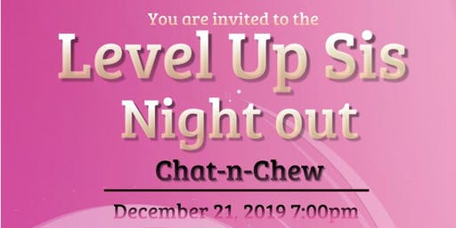 Level Up Sis Chat-n-Chew