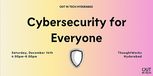 Out in Tech Hyderabad | Cybersecurity for Everyone