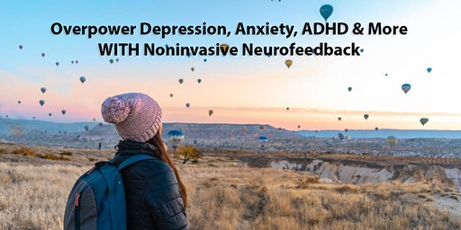 Overpower Depression, Anxiety, ADHD & More WITH Noninvasive Neurofeedback