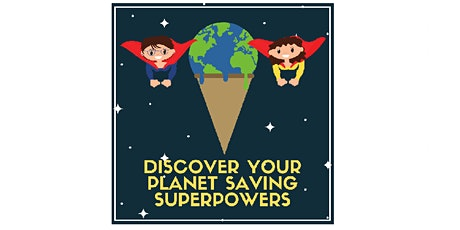 Discover your planet saving super powers tickets
