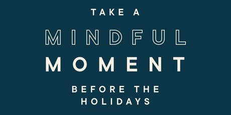 Take A Mindful Moment Before The Holidays tickets