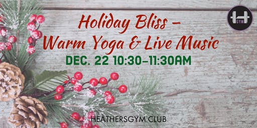 Holiday Bliss – Warm Yoga & Live Music