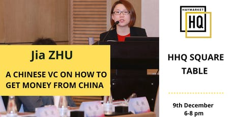 HHQ Square Table: Jia Zhu, a Chinese VC on how to get money from China tickets