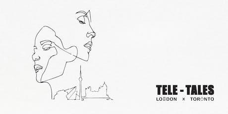 """Tele-Tales""  London & Toronto Art Exhibition Opening tickets"