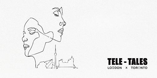 """Tele-Tales""  London & Toronto"