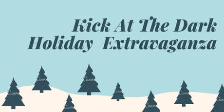 Kick At The Dark Holiday Extravaganza! tickets