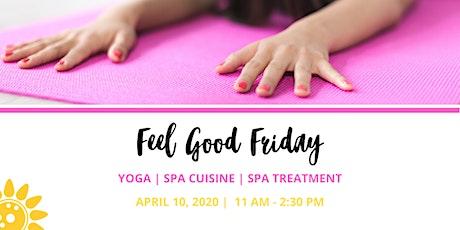 Feel Good Friday- Yoga   Spa Cuisine   Spa Treatment -April 2020 tickets