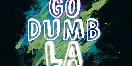 GO DUMB LA tickets