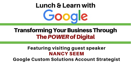 Transforming Your Business Through the POWER of Digital Featuring a Special Guest Speaker from Google tickets