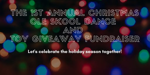 1ST ANNUAL CHRISTMAS OL' SKOOL DANCE & TOY GIVEAWAY FUNDRAISER