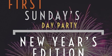 FIRST SUNDAY'S DAY PARTY NEW YEARS EDITION tickets