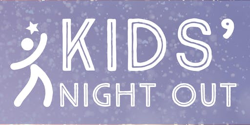 KIDS NIGHT OUT, HOLIDAY EDITION 2019