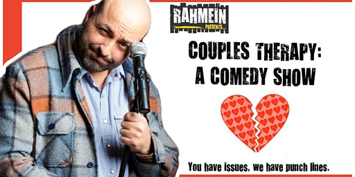 Couples Therapy: A Comedy Show hosted by Rahmein Mostafavi