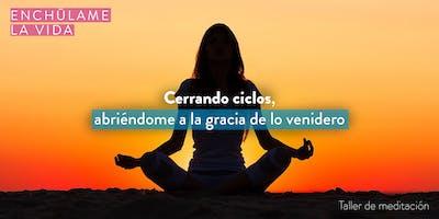 """Taller de Meditación """"Cerrando ciclos, abriéndome a la gracia del porvenir"""""""